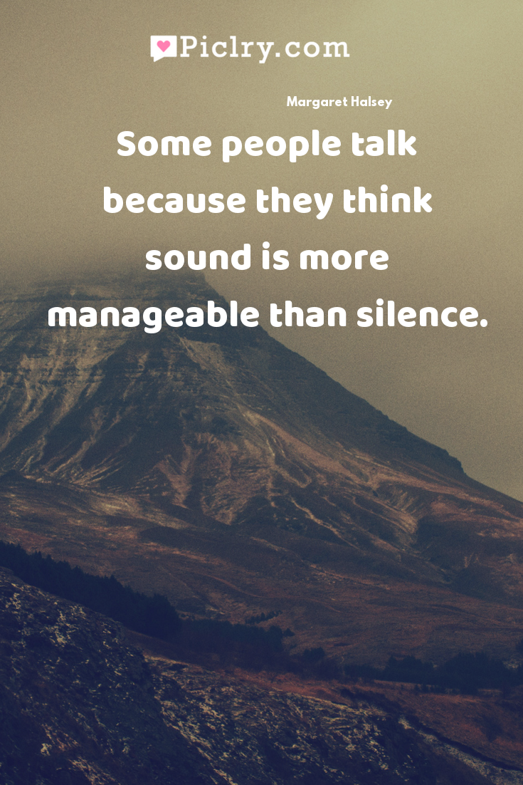 Some people talk because they think sound is more manageable than silence. quote photo
