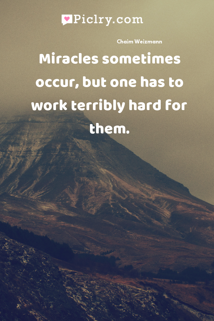 Miracles sometimes occur, but one has to work terribly hard for them. quote photo