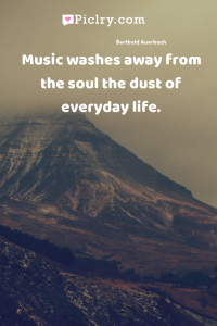 Music washes away from the soul the dust of everyday life. quote photo