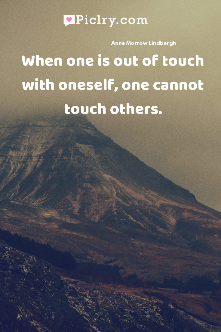 When one is out of touch with oneself, one cannot touch others. quote photo