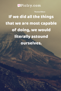 If we did all the things that we are most capable of doing