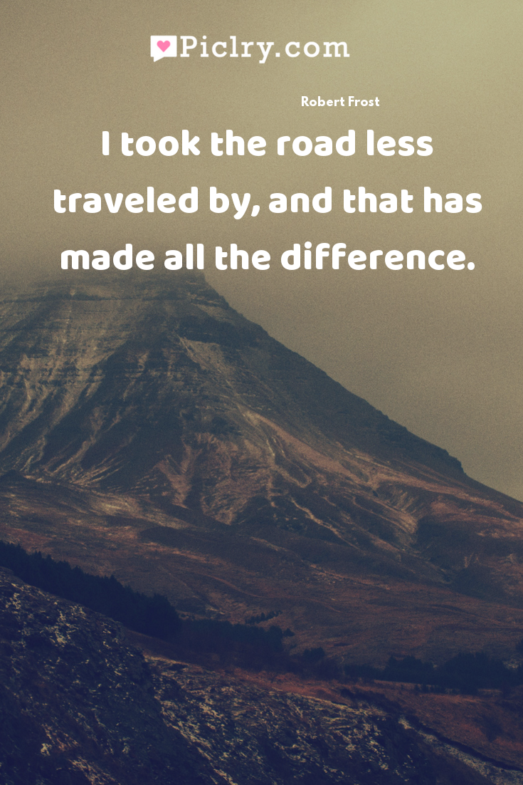 I took the road less traveled by, and that has made all the difference. quote photo