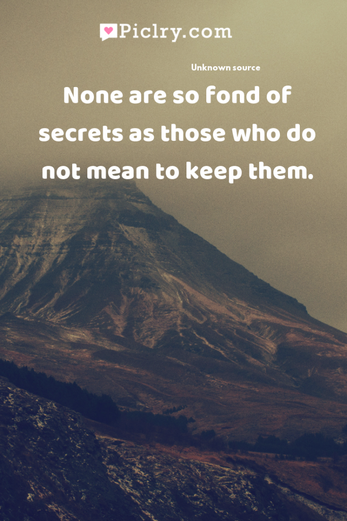 None are so fond of secrets as those who do not mean to keep them. quote photo