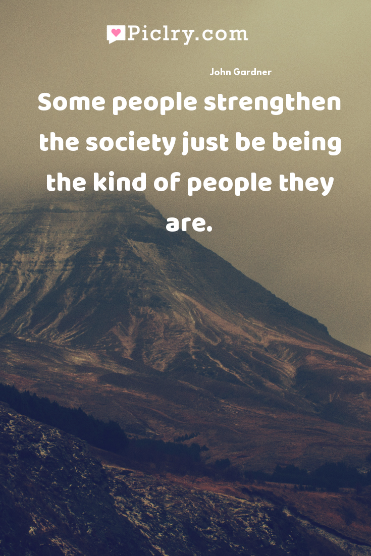 Some people strengthen the society just be being the kind of people they are. quote photo