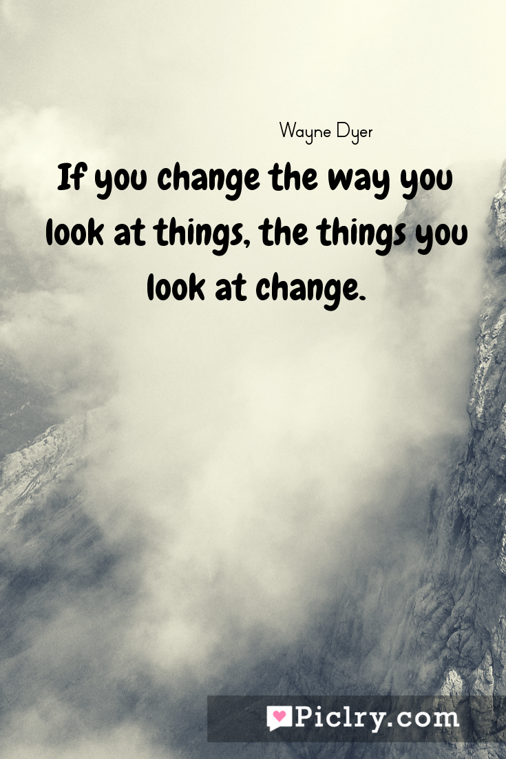 meaning of If you change the way you look at things, the things you look at change. quote photo - 4k hd quote wallpaper - Wall art and poster