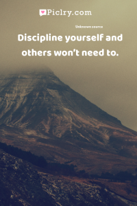 Discipline yourself and others won't need to. quote photo