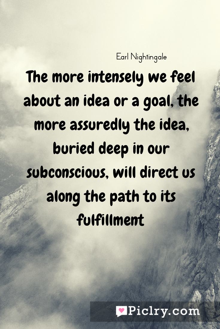 meaning of The more intensely we feel about an idea or a goal, the more assuredly the idea, buried deep in our subconscious, will direct us along the path to its fulfillment quote photo - 4k hd quote wallpaper - Wall art and poster