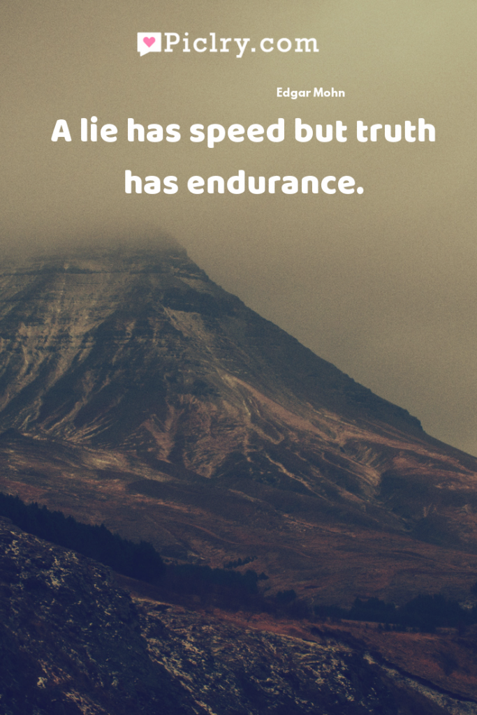 A lie has speed but truth has endurance. quote photo