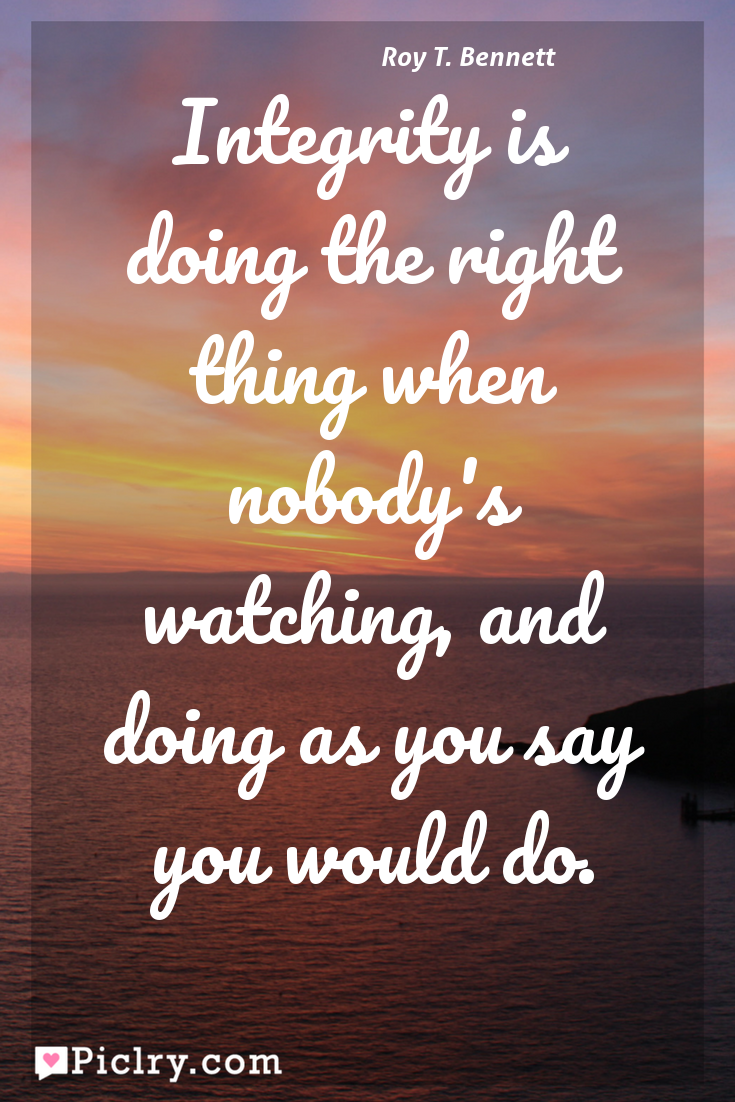 Meaning of Integrity is doing the right thing when nobody's watching, and doing as you say you would do. - Roy T. Bennett quote photo - full hd 4k quote wallpaper - Wall art and poster