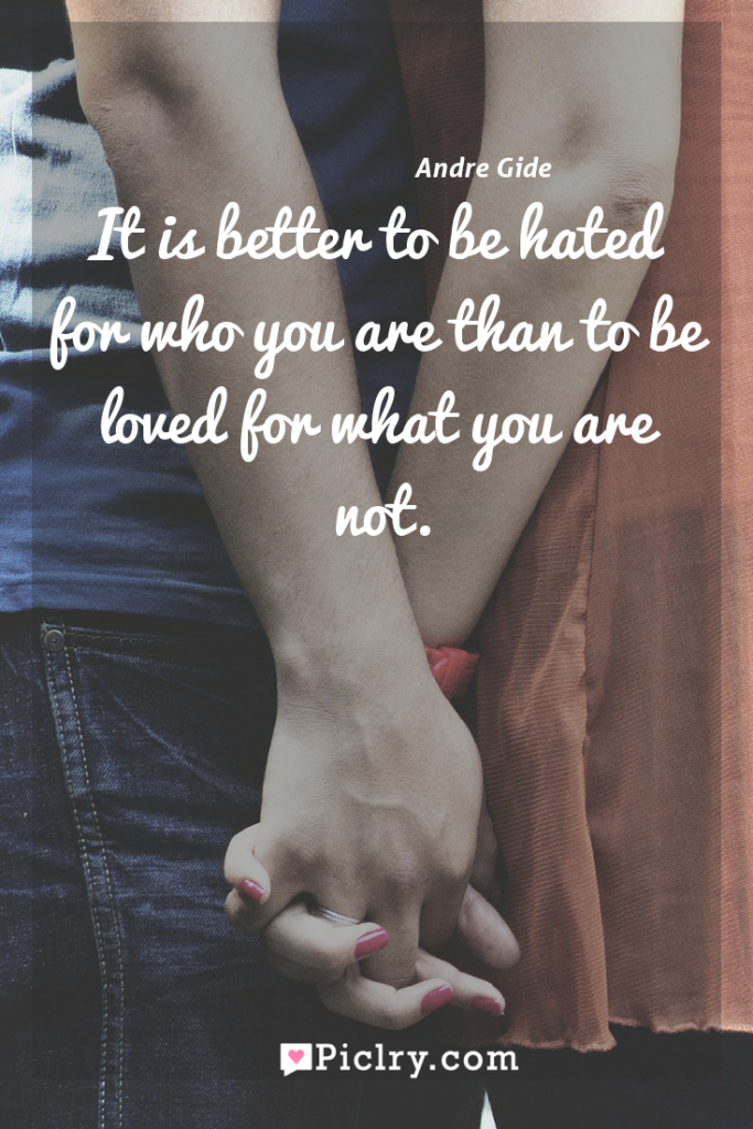 Meaning of It is better to be hated for who you are than to be loved for what you are not. - Andre Gide quote photo - full hd4k quote wallpaper - Wall art and poster