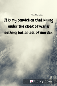 Meaning of It is my conviction that killing under the cloak of war is nothing but an act of murder. - Albert Einstein quote photo - full hd4k quote wallpaper - Wall art and poster