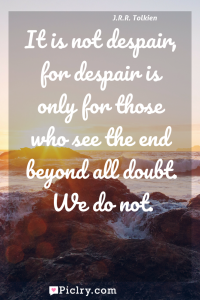 Meaning of It is not despair, for despair is only for those who see the end beyond all doubt. We do not. - J.R.R. Tolkien quote photo - full hd4k quote wallpaper - Wall art and poster