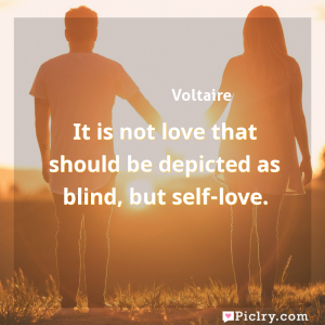 Meaning of It is not love that should be depicted as blind, but self-love. - Voltaire quote images - full hd 4k quote wallpaper - Wall art and poster