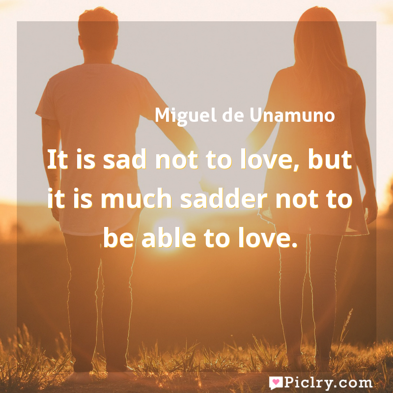 Meaning of It is sad not to love, but it is much sadder not to be able to love. - Miguel de Unamuno quote images - full hd 4k quote wallpaper - Wall art and poster