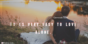 Meaning of It is very easy to love alone.- Gertrude Stein quote images - full hd 4k quote wallpaper - Download Wall art and poster