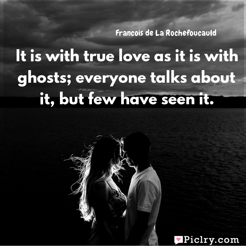 Meaning of It is with true love as it is with ghosts; everyone talks about it, but few have seen it. - Francois de La Rochefoucauld quote images - Download full hd 4k quote wallpaper - Wall art and poster