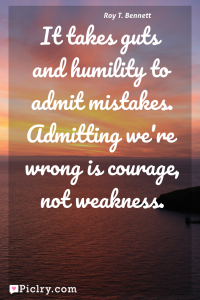Meaning of It takes guts and humility to admit mistakes. Admitting we're wrong is courage, not weakness. - Roy T. Bennett quote photo - full hd 4k quote wallpaper - Wall art and poster