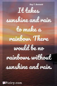 Meaning of It takes sunshine and rain to make a rainbow. There would be no rainbows without sunshine and rain. - Roy T. Bennett quote photo - full hd 4k quote wallpaper - Wall art and poster