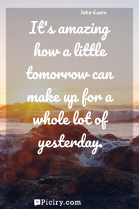 Meaning of It's amazing how a little tomorrow can make up for a whole lot of yesterday. - John Guare quote photo - full hd4k quote wallpaper - Wall art and poster