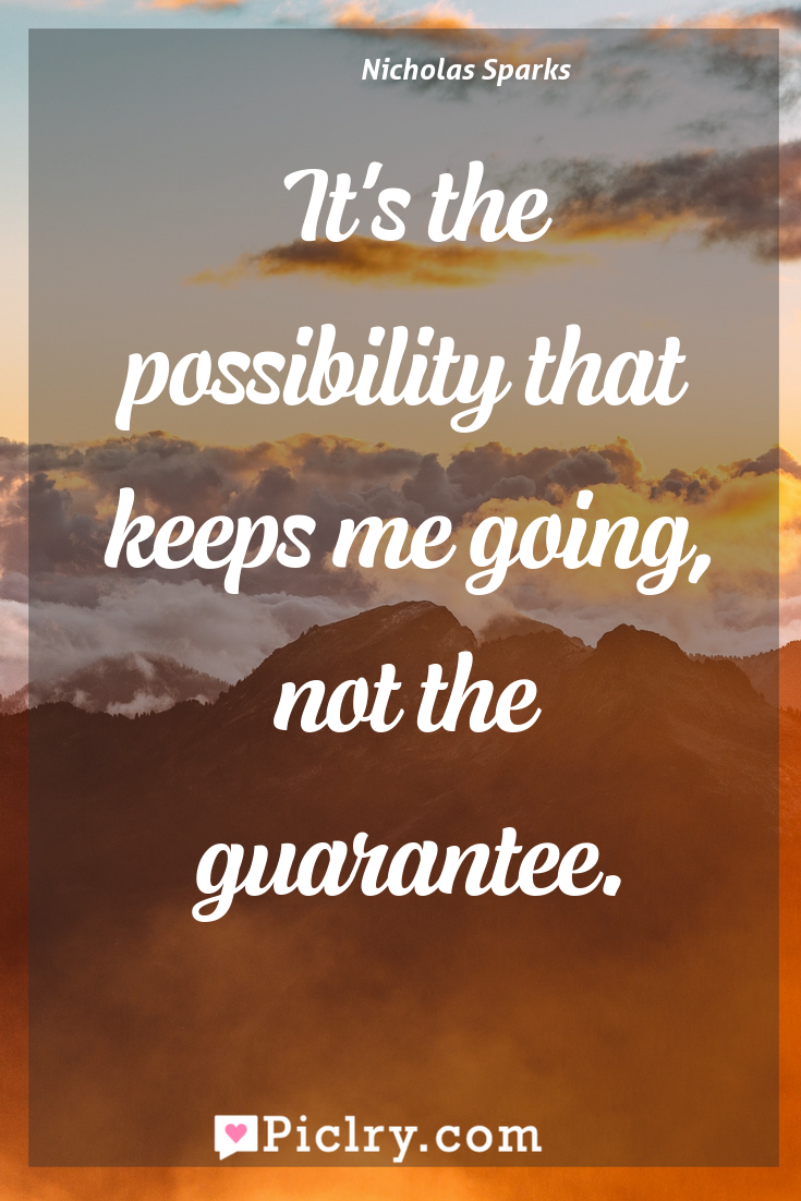 Meaning of It's the possibility that keeps me going, not the guarantee. - Nicholas Sparks quote photo - full hd4k quote wallpaper - Wall art and poster