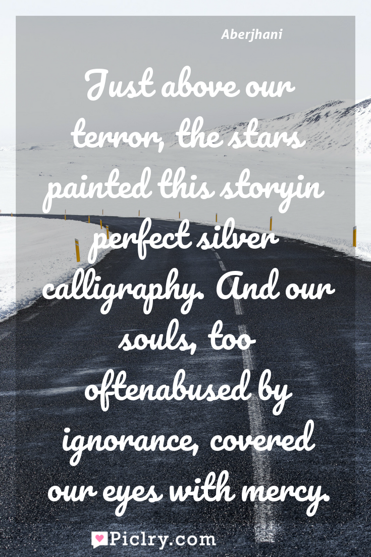 Meaning of Just above our terror, the stars painted this storyin perfect silver calligraphy. And our souls, too oftenabused by ignorance, covered our eyes with mercy. - Aberjhani quote photo - full hd4k quote wallpaper - Wall art and poster
