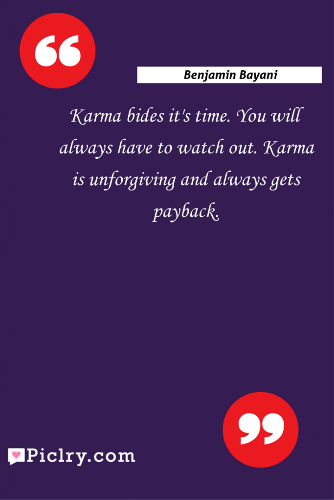 Meaning of Karma bides it's time. You will always have to watch out. Karma is unforgiving and always gets payback. - Benjamin Bayani quote photo - full hd4k quote wallpaper - Wall art and poster