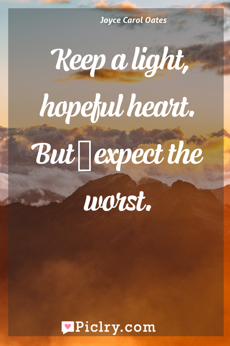 Meaning of Keep a light, hopeful heart. But ­expect the worst. - Joyce Carol Oates quote photo - full hd4k quote wallpaper - Wall art and poster