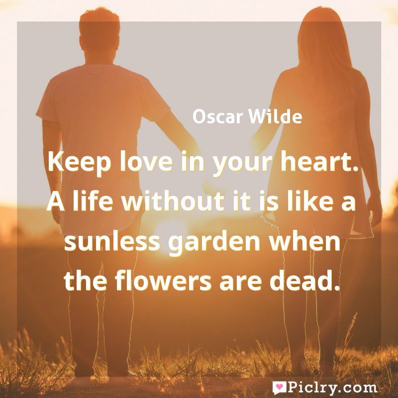 Meaning of Keep love in your heart. A life without it is like a sunless garden when the flowers are dead. - Oscar Wilde quote images - full hd 4k quote wallpaper - Wall art and poster