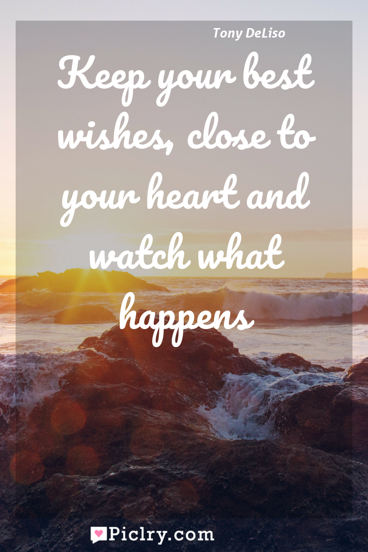 Meaning of Keep your best wishes, close to your heart and watch what happens - Tony DeLiso quote photo - full hd4k quote wallpaper - Wall art and poster