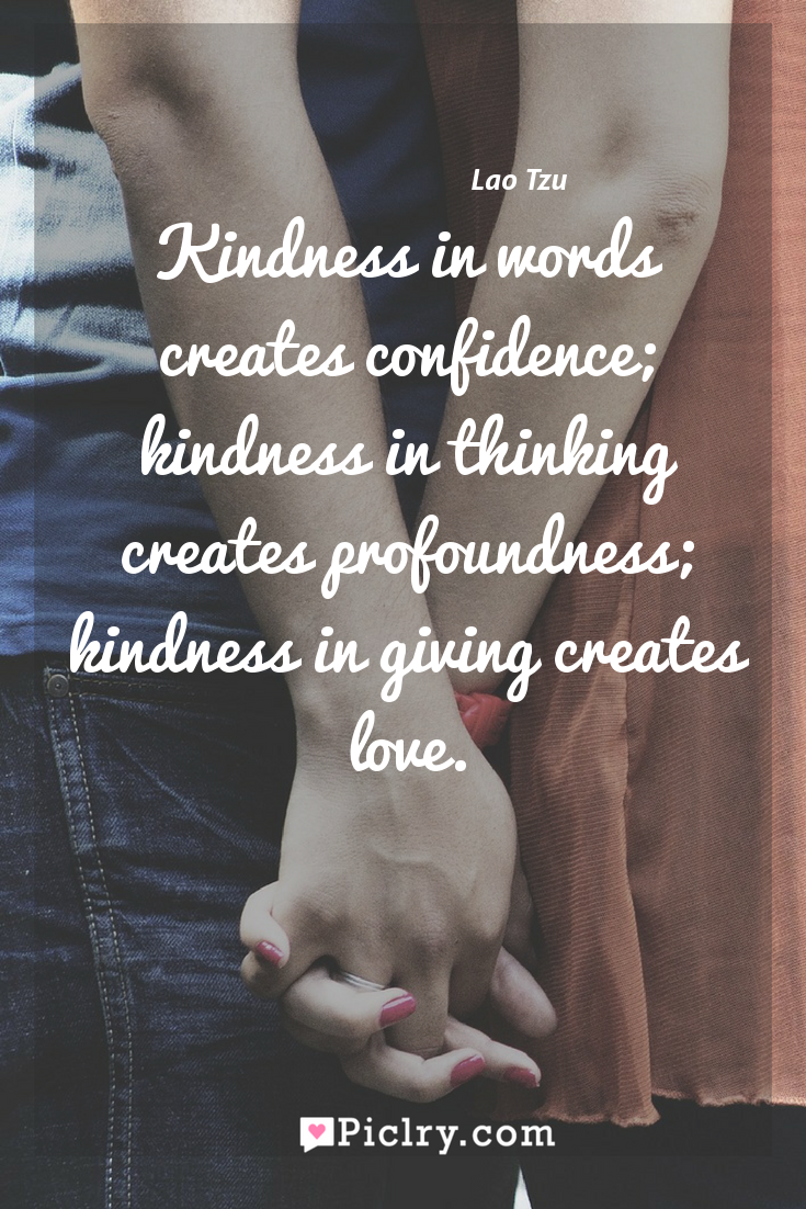 Meaning of Kindness in words creates confidence; kindness in thinking creates profoundness; kindness in giving creates love. - Lao Tzu quote photo - full hd4k quote wallpaper - Wall art and poster