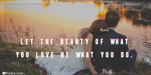 Meaning of Let the beauty of what you love be what you do.- Rumi quote images - full hd 4k quote wallpaper - Download Wall art and poster