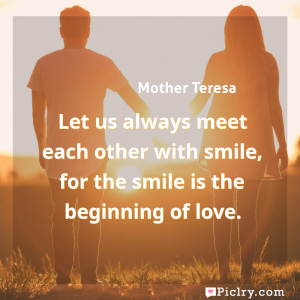 Meaning of Let us always meet each other with smile, for the smile is the beginning of love. - Mother Teresa quote images - full hd 4k quote wallpaper - Wall art and poster