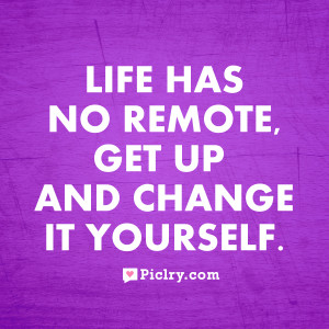 Life has no remote quote image