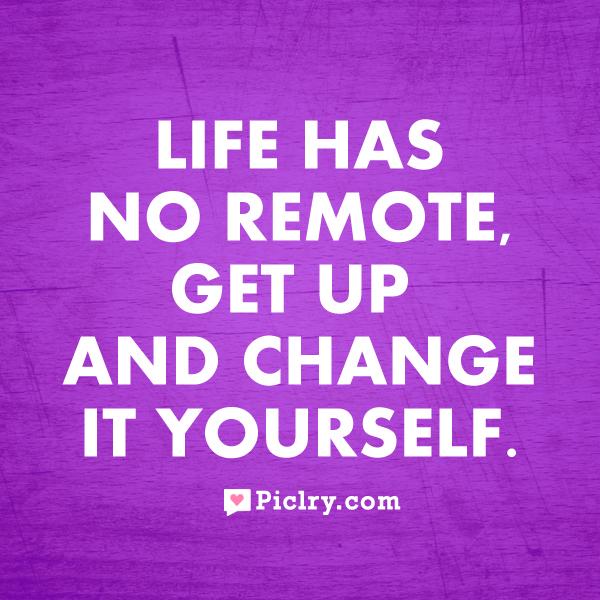 Life has no remote quote image