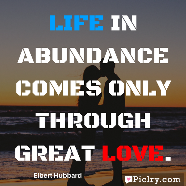Life in abundance comes only through great love Quote hd images and pics