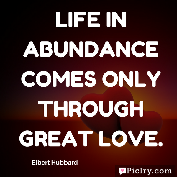 Life in abundance comes only through great love pics and images for facebook whatsapp Instagram pinterest
