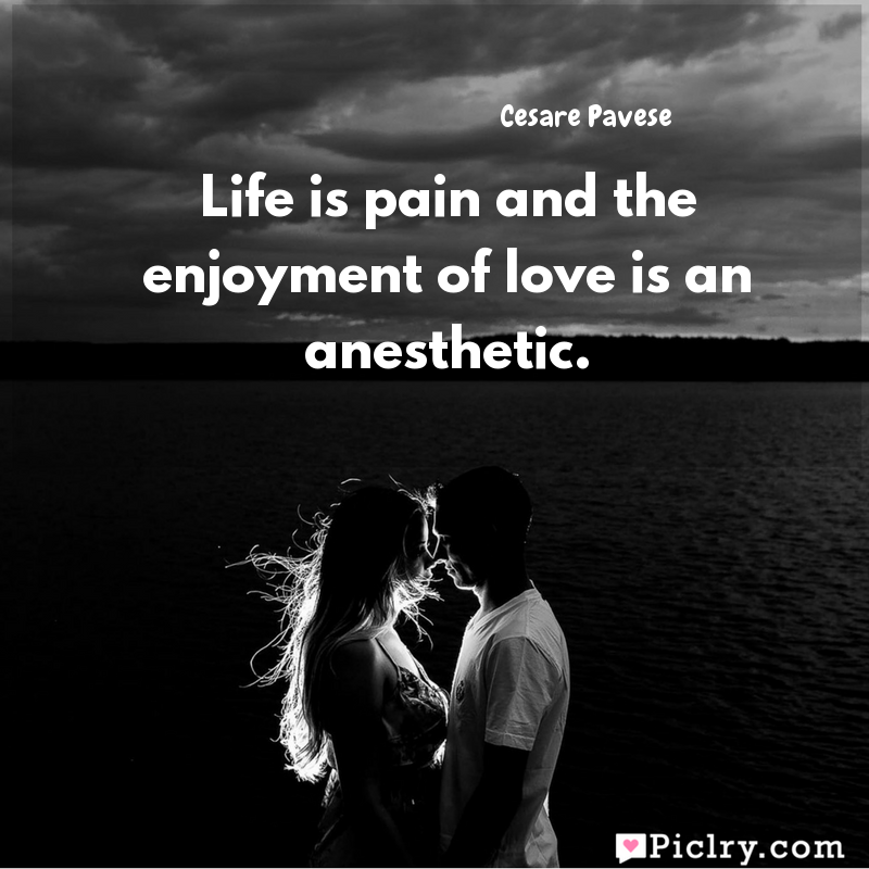 Meaning of Life is pain and the enjoyment of love is an anesthetic. - Cesare Pavese quote images - Download full hd 4k quote wallpaper - Wall art and poster