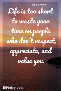 Meaning of Life is too short to waste your time on people who don't respect, appreciate, and value you. - Roy T. Bennett quote photo - full hd 4k quote wallpaper - Wall art and poster