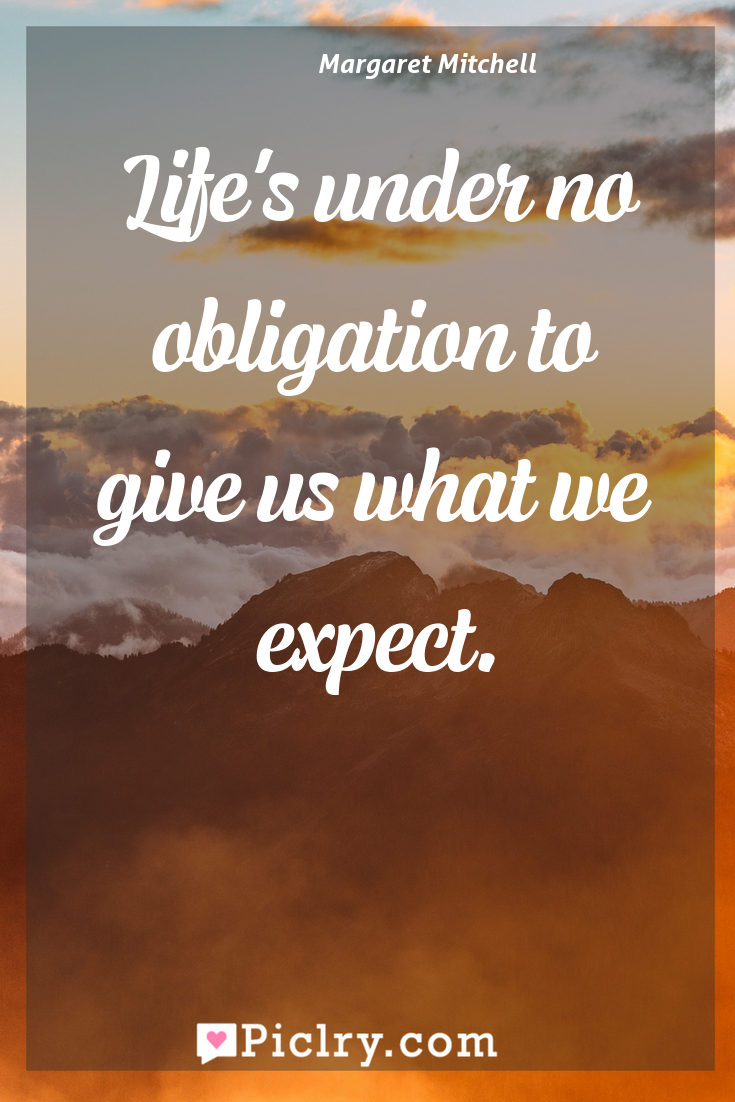 Meaning of Life's under no obligation to give us what we expect. - Margaret Mitchell quote photo - full hd4k quote wallpaper - Wall art and poster