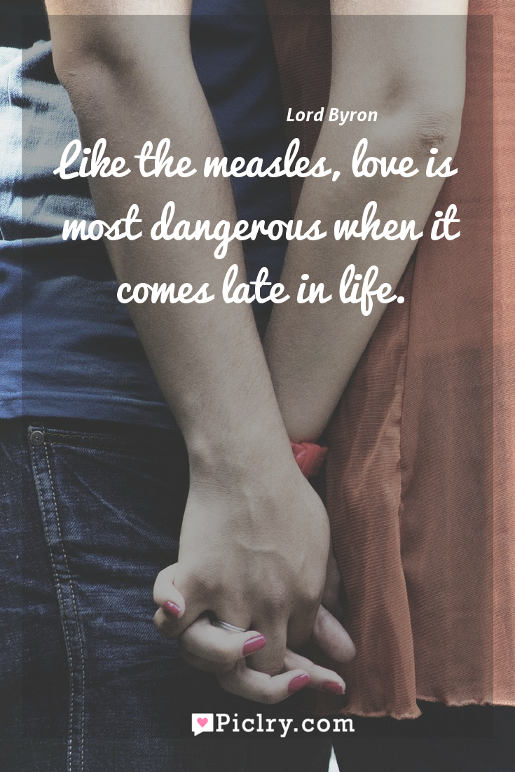 Meaning of Like the measles, love is most dangerous when it comes late in life. - Lord Byron quote photo - full hd4k quote wallpaper - Wall art and poster