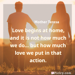 Meaning of Love begins at home, and it is not how much we do... but how much love we put in that action. - Mother Teresa quote images - full hd 4k quote wallpaper - Wall art and poster
