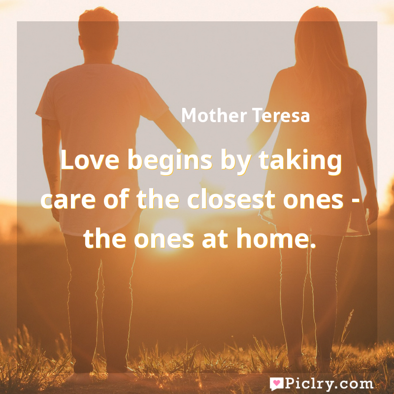Meaning of Love begins by taking care of the closest ones - the ones at home. - Mother Teresa quote images - full hd 4k quote wallpaper - Wall art and poster