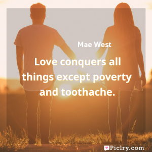 Meaning of Love conquers all things except poverty and toothache. - Mae West quote images - full hd 4k quote wallpaper - Wall art and poster