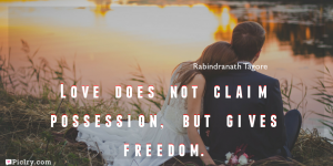 Meaning of Love does not claim possession, but gives freedom.- Rabindranath Tagore quote images - full hd 4k quote wallpaper - Download Wall art and poster