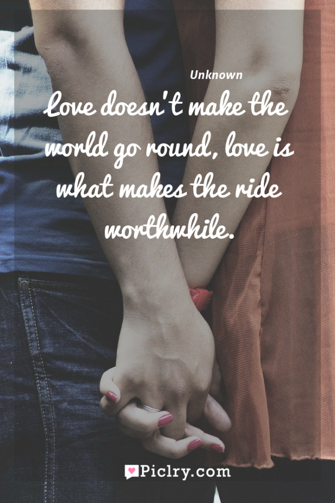 Meaning of Love doesn't make the world go round, love is what makes the ride worthwhile. - Unknown quote photo - full hd4k quote wallpaper - Wall art and poster