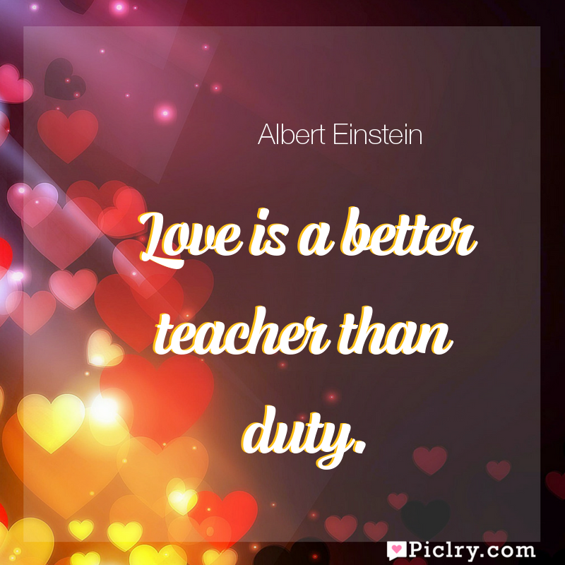 Meaning of Love is a better teacher than duty. - Albert Einstein quote images - full hd 4k quote wallpaper - Wall art and poster