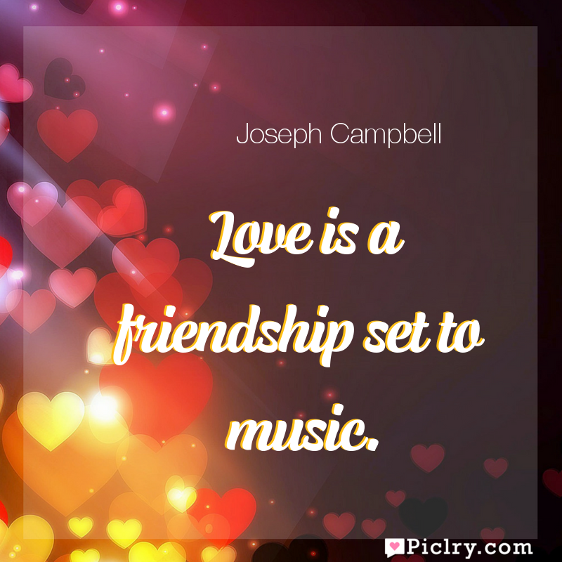 Meaning of Love is a friendship set to music. - Joseph Campbell quote images - full hd 4k quote wallpaper - Wall art and poster