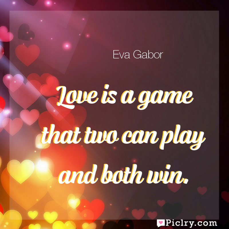 Meaning of Love is a game that two can play and both win. - Eva Gabor quote images - full hd 4k quote wallpaper - Wall art and poster