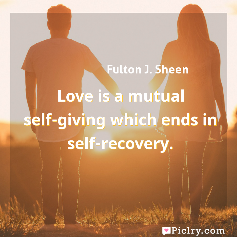 Meaning of Love is a mutual self-giving which ends in self-recovery. - Fulton J. Sheen quote images - full hd 4k quote wallpaper - Wall art and poster