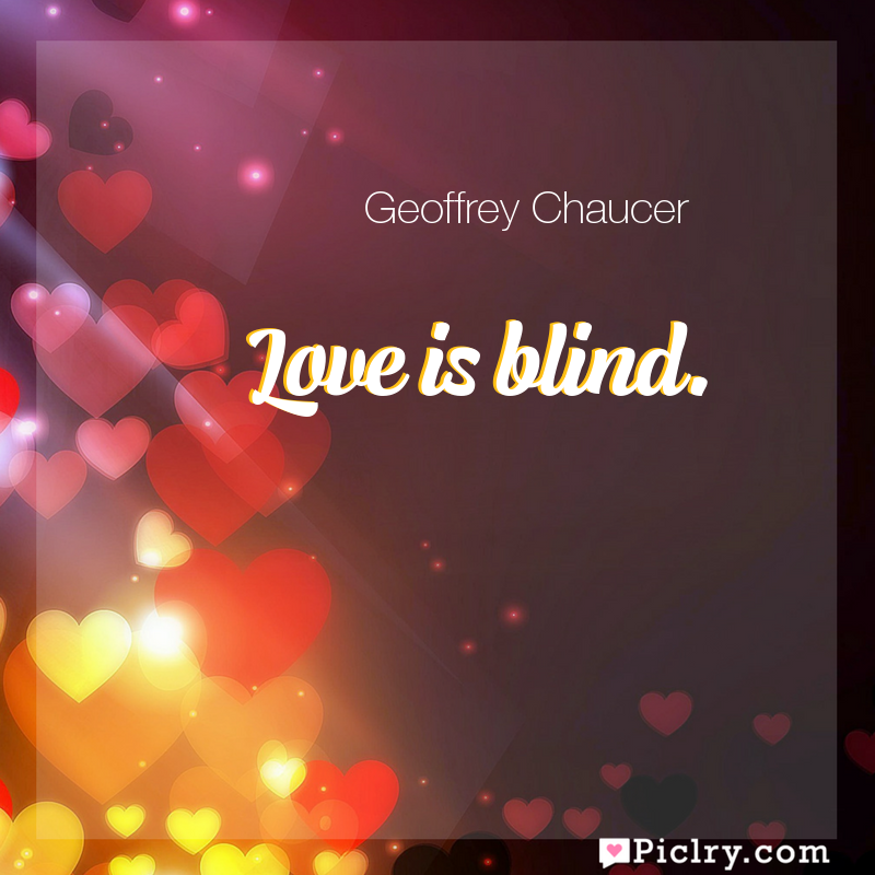 Meaning of Love is blind. - Geoffrey Chaucer quote images - full hd 4k quote wallpaper - Wall art and poster